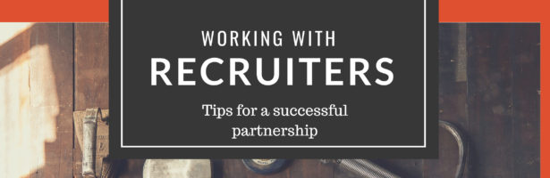 Working with Recruiters…5 Tips for a Successful Partnership
