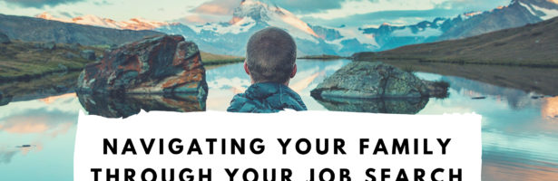 Navigating Your Family Through Your Job Search