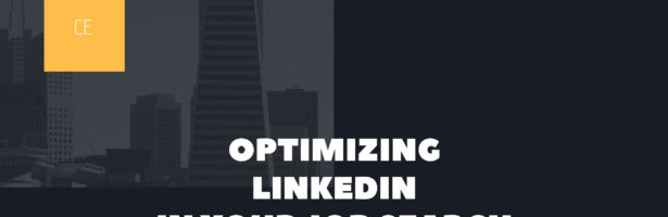 Optimizing LinkedIn in Your Job Search – Part I of III