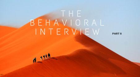 The Behavioral Interview Part II