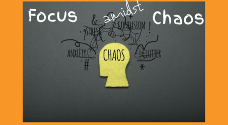 Staying Focus Amidst Chaos